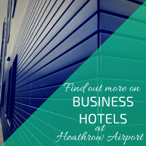 Information on Business hotels at Heathrow Airport