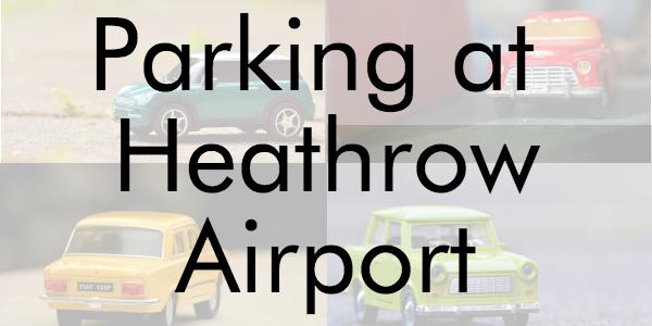 Parking at Heathrow Airport Heathrow Airport Guide