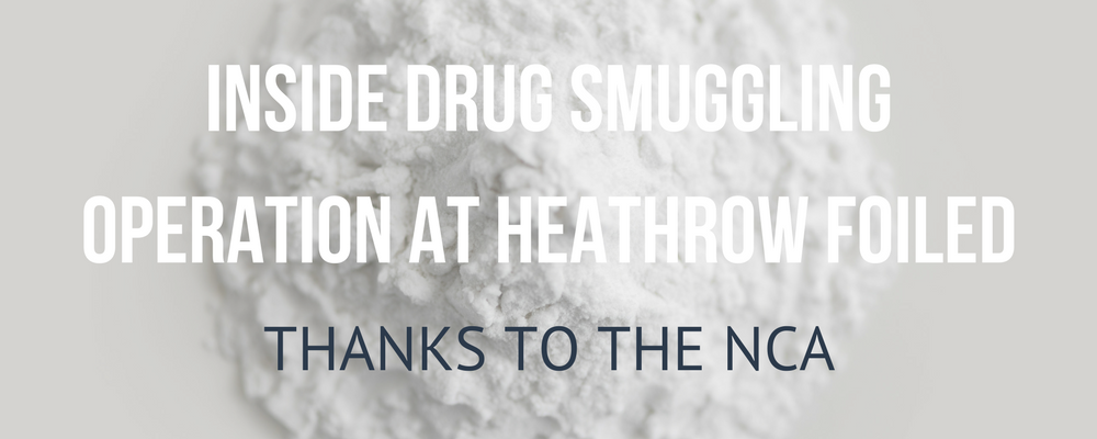 Drug smugglers at Heathrow foiled thanks to the NCA